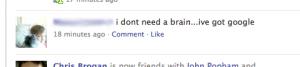 i dont need a brain... ive got google